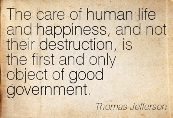 Quotation-Thomas-Jefferson-life-good-government-human-happiness-destruction-Meetville-Quotes-179260
